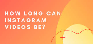 how long can videos be on instagram